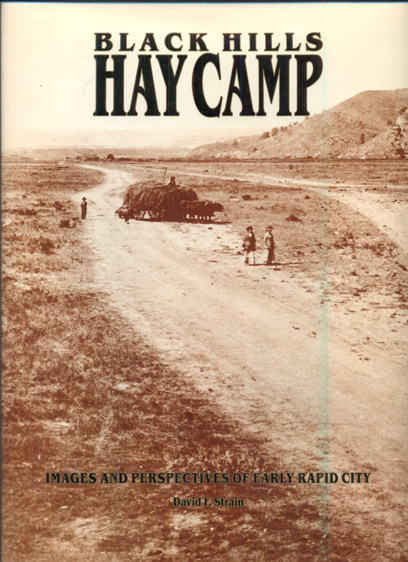Black Hills Hay Camp: Images and Perspectives of Early Rapid City. David S. Strain.