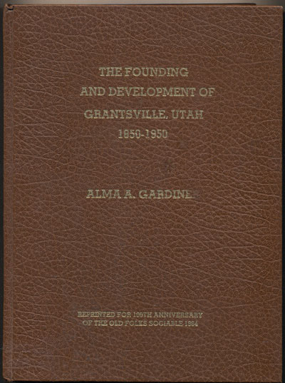 The Founding and Development of Grantsville, Utah 1850-1950: A Thesis Presented to the College of Religious Instruction, Brigham Young University, Provo, Utah, In Partial Fulfillment of the Requirements for the Degree of Master of Science. Alma A. Gardiner.