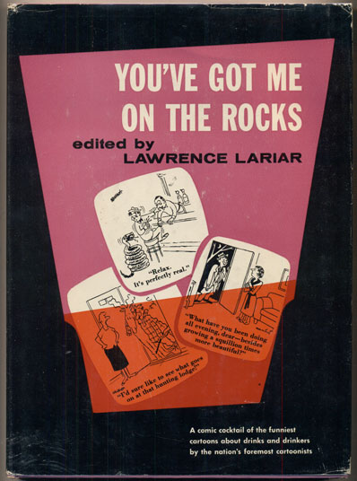 You've Got Me on the Rocks: A Comic Cocktail of the Funniest Cartoons about Drinks and Drinking by the Foremost Comic Artists. Lawrence Lariar.