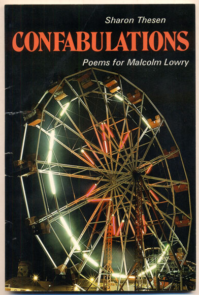 Confabulations: Poems for Malcolm Lowry. Sharon Thesen.