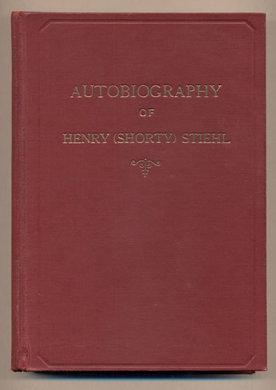The Life of a Frontier Builder: Autobiography of Henry [Shorty] Stiehl. Hebny Stiehl, Shorty.