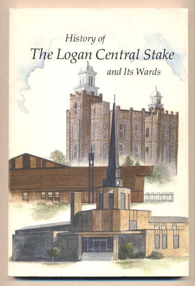 History of The Logan Central Stake and Its Wards