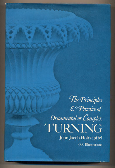 The Principles and Practice of Ornamental or Complex Turning. John Jacob Holtzapffel, Robert Austin, New Introduction.