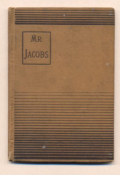 Mr. Jacobs: A Tale of The Drummer The Reporter And The Prestidigitateur. Arlo Bates.