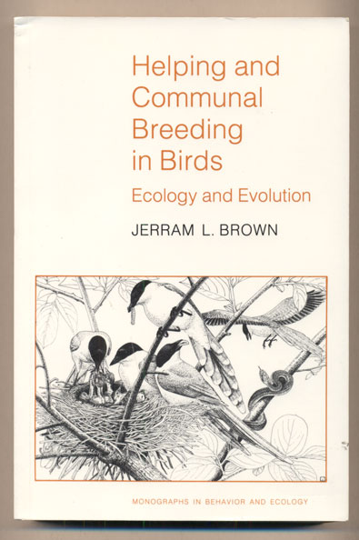 Helping and Communal Breeding in Birds: Ecology and Evolution. Jerram Brown.