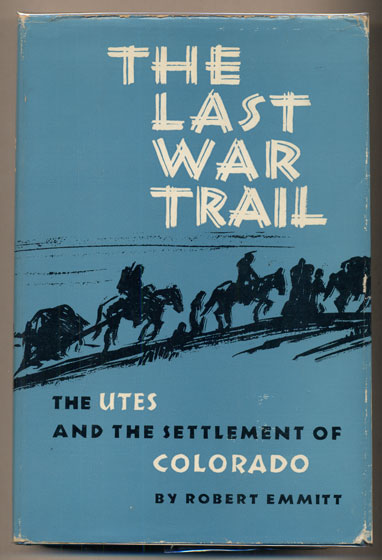 The Last War Trail: The Utes and the Settlement of Colorado. Robert Emmitt.