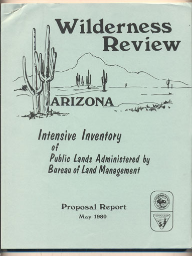 Bureau of Land Management Wilderness Review Intensive Inventory Proposal Report (Cover title- Wilderness Review. Arizona. Intensive Inventory of Public Lands Administered by Bureau of Land Management Proposal Report May 1980)