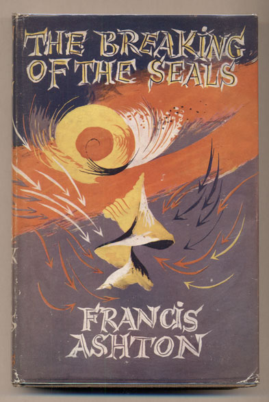 The Breaking of the Seals. Francis Ashton.