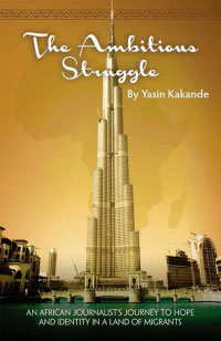 The Ambitious Struggle; An African Journalist's Journey to Hope and Identity in a Land of Migrants. Yasin Kakande.