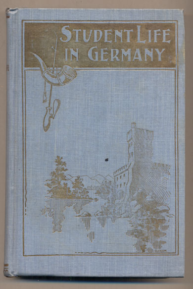 Memoirs of Student Life in Germany and Vacation Trips in the Tyrol, Switzerland and Austria. W. R. Gosewisch.