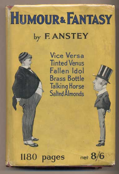 Humour & Fantasy: Vice Versa; The Tinted Venus; A Fallen Idol; The Talking Horse; Salted Almonds; The Brass Bottle. F. Anstey, Pseudonym for Thomas Anstey Guthrie.