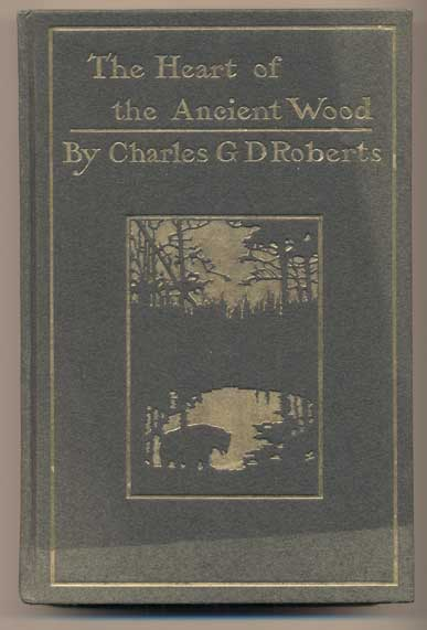The Heart of the Ancient Wood. Charles G. D. Roberts, Charles George Douglas.
