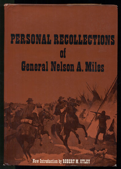 Personal Recollections and Observations of General Nelson A. Miles. Nelson A. Miles, New, Robert M. Utley.