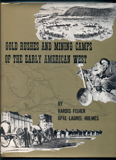Gold Rushes and Mining Camps of the Early American West. Vardis Fisher, Opal Laurel Holmes.
