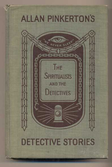 Spiritualists and the Detectives. Allan Pinkerton.