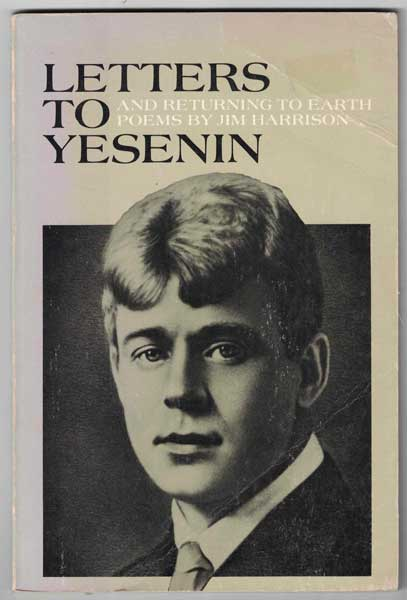 Letters to Yesenin and Returning to Earth. Jim Harrison.