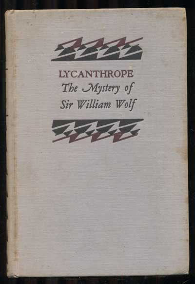 Lycanthrope: The Mystery of Sir William Wolf. Eden Phillpotts.