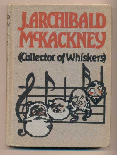 J. Archibald McKackney (Collector of Whiskers): Being certain episodes taken from the diary and notes of that estimable gentleman-student and now for the first time set forth. Ralph D. Paine.