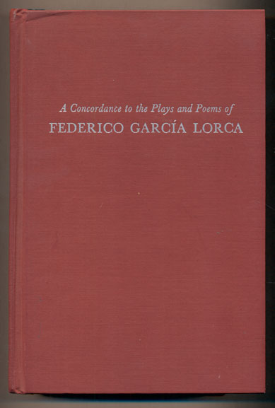 A Concordance to the Plays and Poems of Federico Garcia Lorca. Federico Garcia Lorca, Alice M. Pollin.