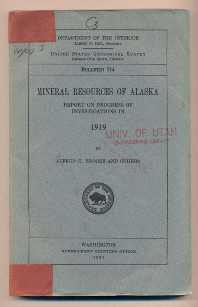 Mineral Resources of Alaska: Report on Progress of Investigations in 1919 (Department of the Interior United States Geological Survey Bulletin 714). Alfred H. Brooks.