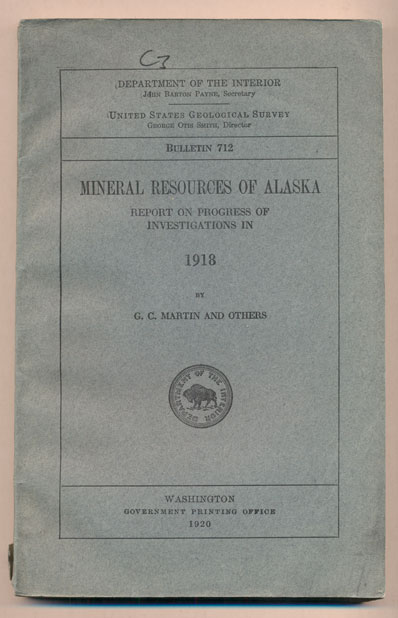 Mineral Resources of Alaska: Report on Progress of Investigations in 1918 (Department of the Interior United States Geological Survey Bulletin 712). G. C. Martin.