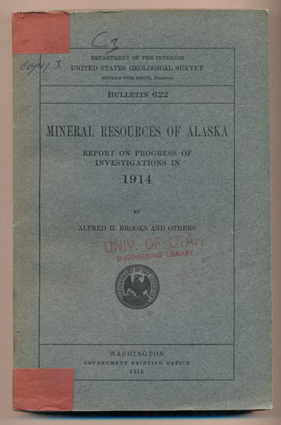 Mineral Resources of Alaska: Report on Progress of Investigations in 1914 (Department of the Interior United States Geological Survey Bulletin 622). Alfred H. Brooks.