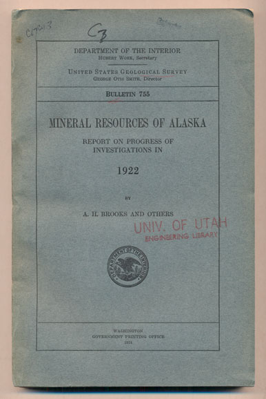 Mineral Resources of Alaska: Report on Progress of Investigations in 1922 (Department of the Interior United States Geological Survey Bulletin 755). A. H. Brooks, Alfred.