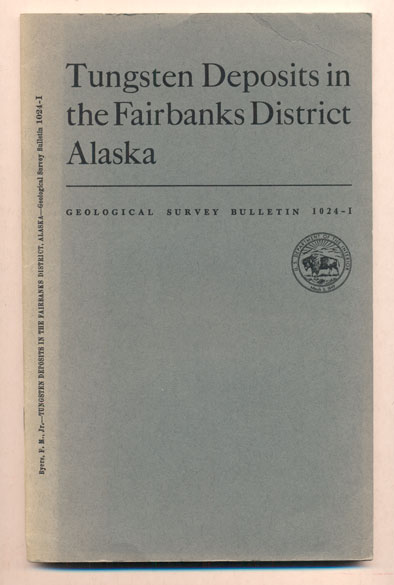 Tungsten Deposits in the Fairbanks District, Alaska (Geological Survey Bulletin 1024-I). F. M. Byers.