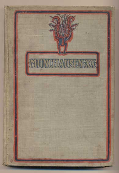 Munchausen XX: Being wondrous but veracious happenings which befell my ancestors, here translated and for the first time printed from manuscripts found most miraculously by myself. The Baron, W. G. Worfel.
