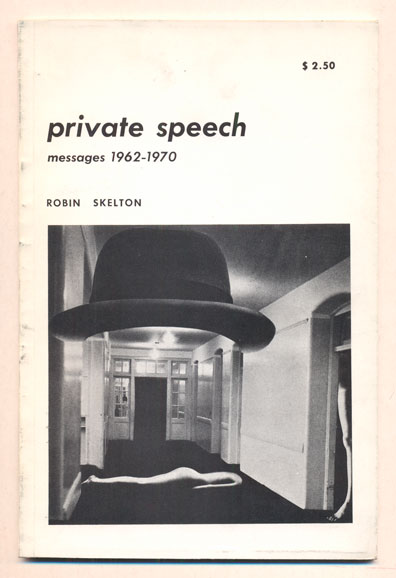 Private Speech: Messages 1962-1970. Poems. Robin Skelton.