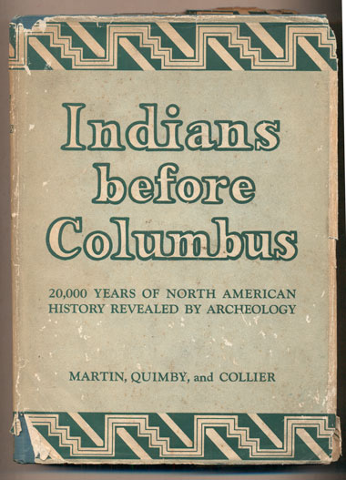 Indians Before Columbus: Twenty Thousand Years of North American History Revealed by Archeology. Paul S. Martin, George I. Quiby, Donald Collier.
