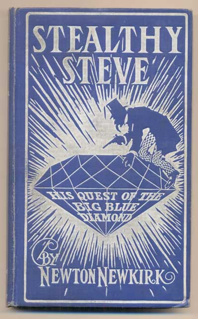 Stealthy Steve: The Six-Eyed Sleuth. His Quest of the Blue Diamond. A Satirical Detective Story. Newton Newkirk, Clyde C. Newkirk.