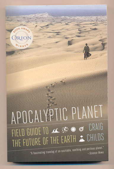 Apocalyptic Planet: Field Guide to the Everending Earth. Craig Childs.