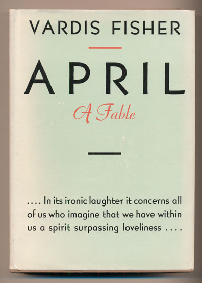 April: A Fable of Love. Vardis Fisher.