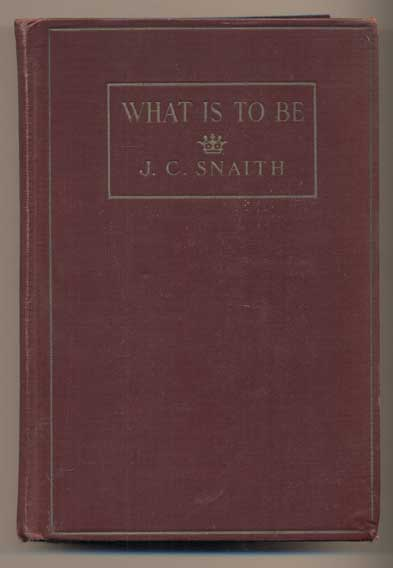 What Is To Be. J. C. Snaith.