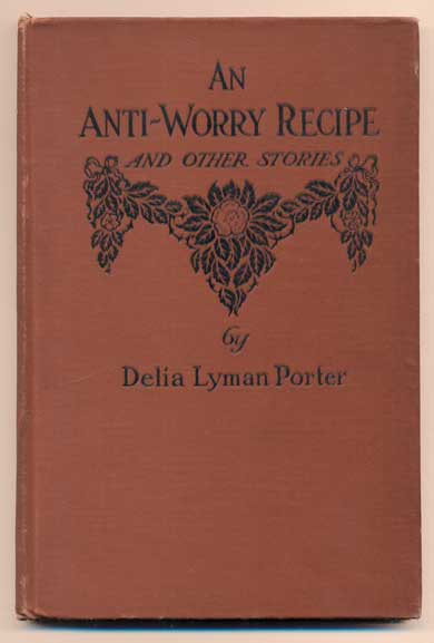 An Anti-Worry Recipe and Other Stories. Delia Lyman Porter.