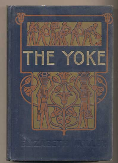 The Yoke: A Romance of the Days When the Lord Redeemed the Children of Israel from the Bondage of Egypt. Elizabeth Miller.