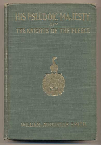 His Pseudoic Majesty Or The Knights of the Fleece. William Augustus Smith.