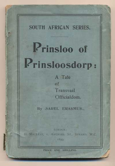 Prinsloo of Prinsloosdorp: A Tale of Transvaal Officialdom. Being Incidents in the Life of a Transvaal Official, As Told By His Son-In-Law, Sarel Erasmus. Sarel Erasmus, Douglas Blackburn.