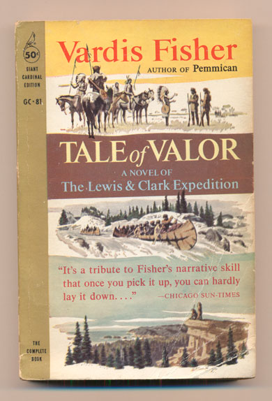 Tale of Valor: A Novel of the Lewis and Clark Expedition. Vardis Fisher.
