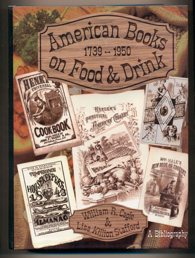 American Books on Food and Drink: A Bibliographical Catalog of the Cookbook Collection Housed in The Lilly Library at the Indiana University. William R. Cagle, Lisa Killion Stafford.