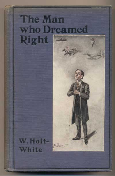 The Man who Dreamed Right. W. Holt-White, William Edward Bradden.