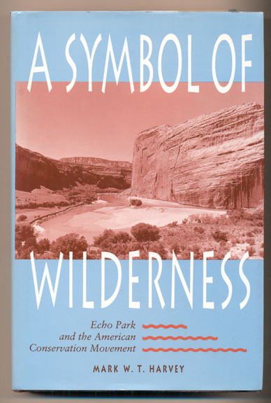 A Symbol Of Wilderness; Echo Park and the American Conservation Movement. Mark W. T. Harvey.