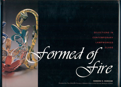 Formed of Fire: Selections in Contemporary Lampworked Glass. Bandhu S. Dunham.