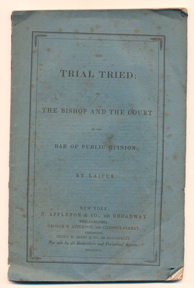 The Trial Tried; Or, The Bishop and the Court at the Bar of Public Opinion. Laicus.