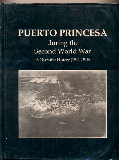 Puerto Princesa during the Second World War: A Narrative History (1941-1945)