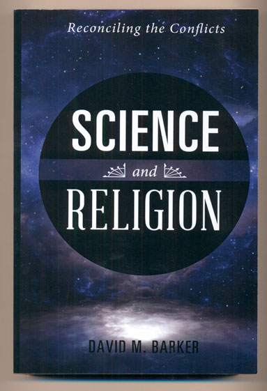 Science and Religion: Reconciling the Conflicts. David M. Barker.