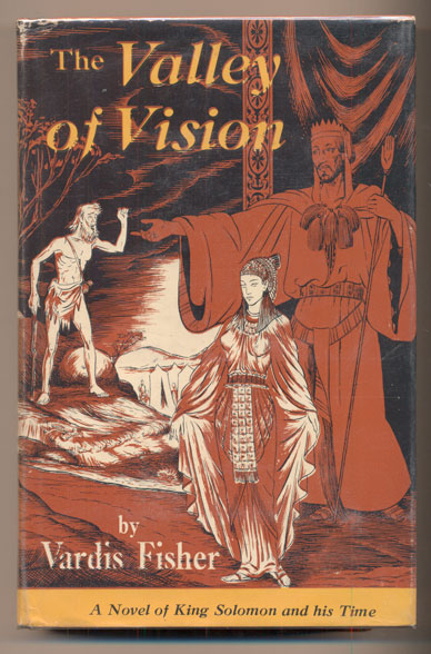 The Valley of Vision: A Novel of King Solomon and His Time. Vardis Fisher.
