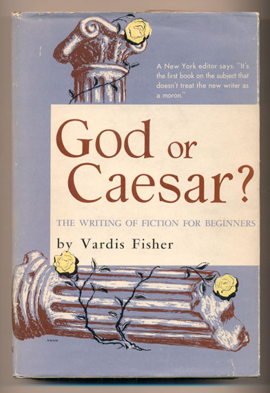 God or Caesar? The Writing of Fiction for Beginners. Vardis Fisher.