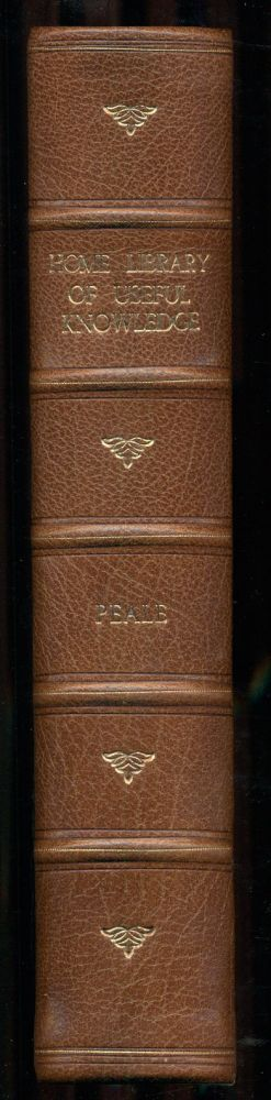The Home Library of Useful Knowledge. A Condensation of Fifty-Two Books in One Volume: Constituting a Complete Cyclopedia of Reference, Historical, Biographical, Scientific and Statistical; and Embracing the Most Approved and Simple Methods of Self-Instruction in All Branches of Popular Education. R. S. Peale.